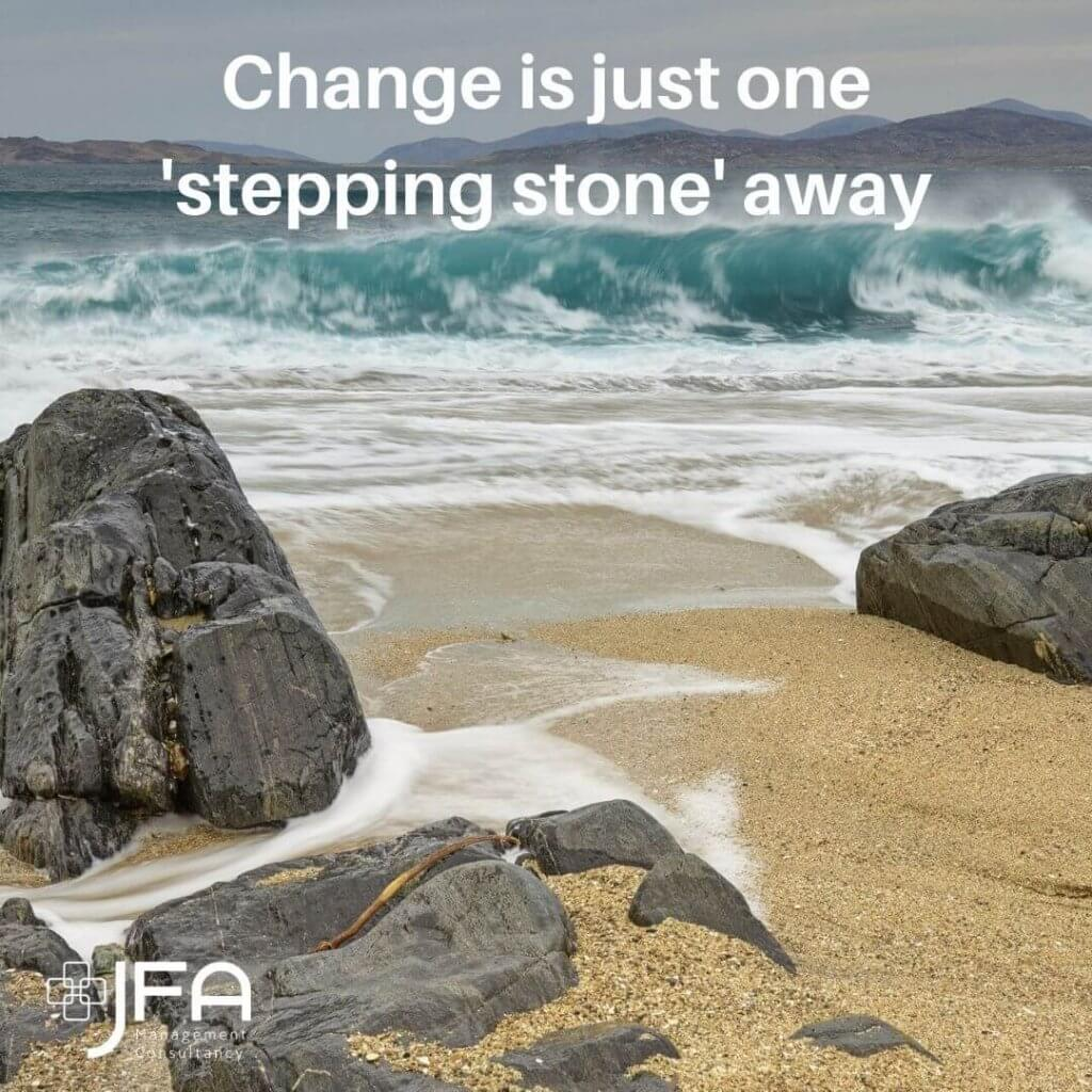 Change is just one stepping stone, JFA, Jane Fisher Associates, Management Consultants, Leadership & Managing Change